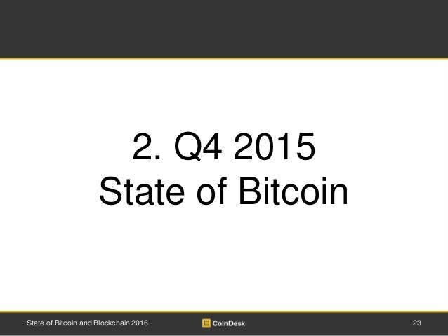 23State of Bitcoin and Blockchain 2016 2. Q4 2015 State of Bitcoin