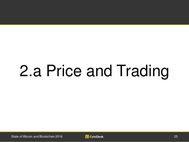 25State of Bitcoin and Blockchain 2016 2.a Price and Trading