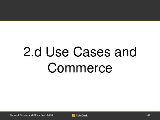 62State of Bitcoin and Blockchain 2016 2.d Use Cases and Commerce