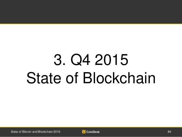 84State of Bitcoin and Blockchain 2016 3. Q4 2015 State of Blockchain
