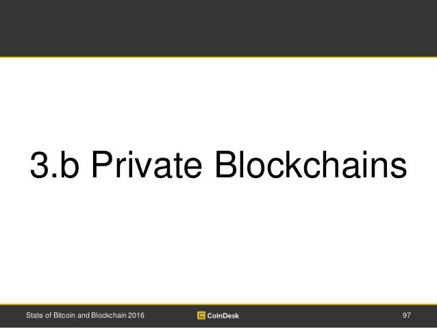 97State of Bitcoin and Blockchain 2016 3.b Private Blockchains
