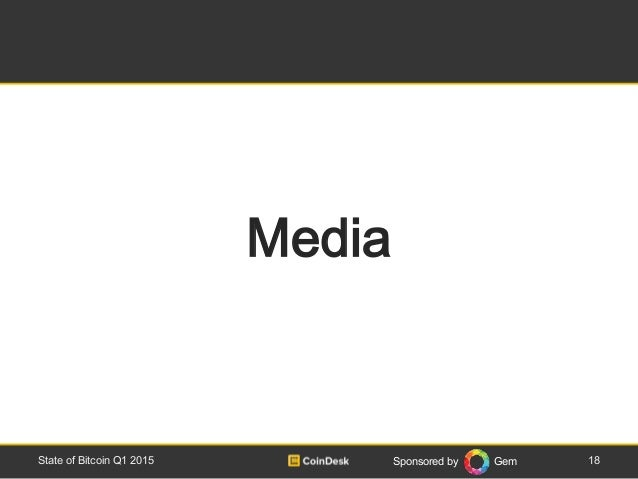 Sponsored by Gem 18State of Bitcoin Q1 2015 Media