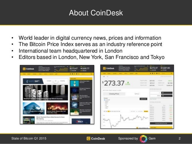 Sponsored by Gem About CoinDesk • World leader in digital currency news, prices and information • The Bitcoin Price Index ...