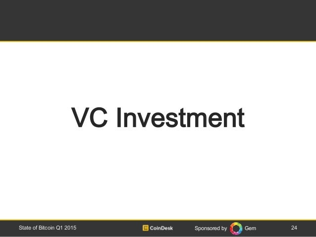 Sponsored by Gem 24State of Bitcoin Q1 2015 VC Investment