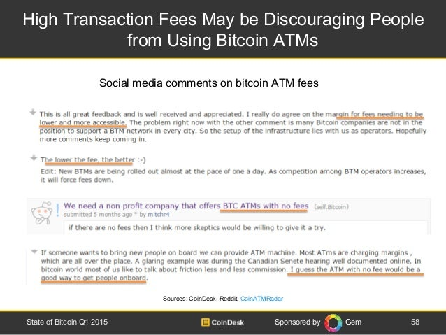 Sponsored by Gem High Transaction Fees May be Discouraging People from Using Bitcoin ATMs 58State of Bitcoin Q1 2015 Sourc...