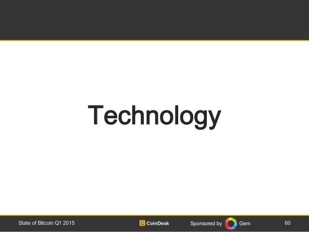 Sponsored by Gem 60State of Bitcoin Q1 2015 Technology