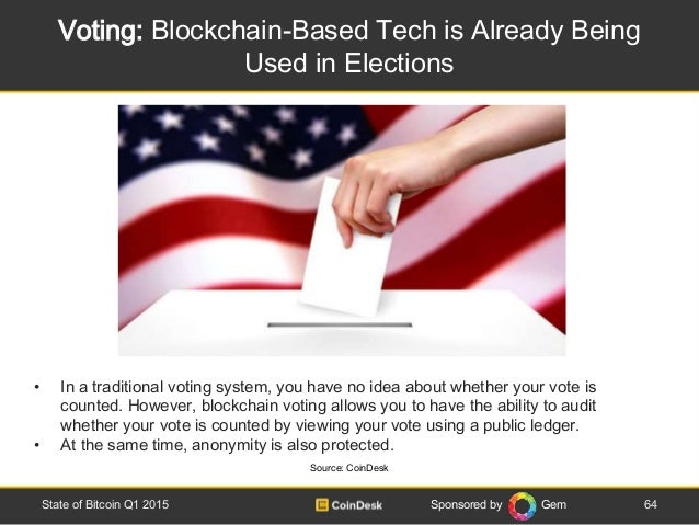 Sponsored by Gem Voting: Blockchain-Based Tech is Already Being Used in Elections 64State of Bitcoin Q1 2015 • In a tradit...