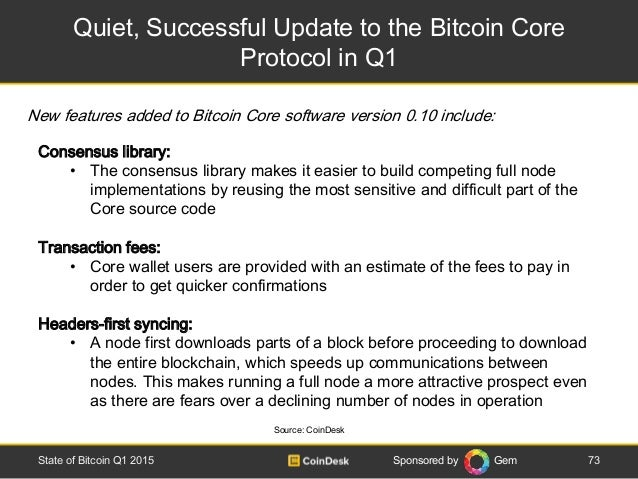 Sponsored by Gem Quiet, Successful Update to the Bitcoin Core Protocol in Q1 73State of Bitcoin Q1 2015 Consensus library:...