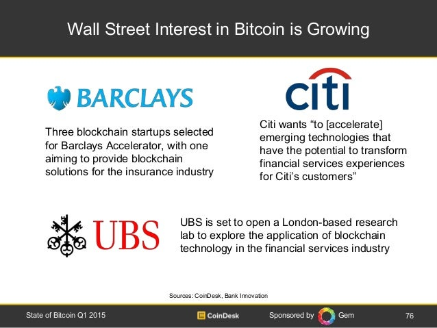 Sponsored by Gem Wall Street Interest in Bitcoin is Growing 76State of Bitcoin Q1 2015 Three blockchain startups selected ...