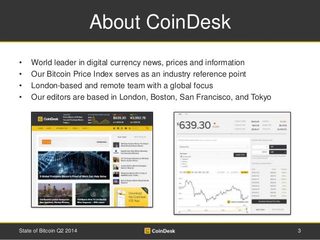 About CoinDesk  • World leader in digital currency news, prices and information  • Our Bitcoin Price Index serves as an in...