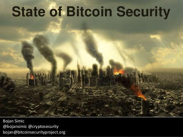 State of Bitcoin Security Bojan Simic @bojansimic @cryptosecurity bojan@bitcoinsecurityproject.org