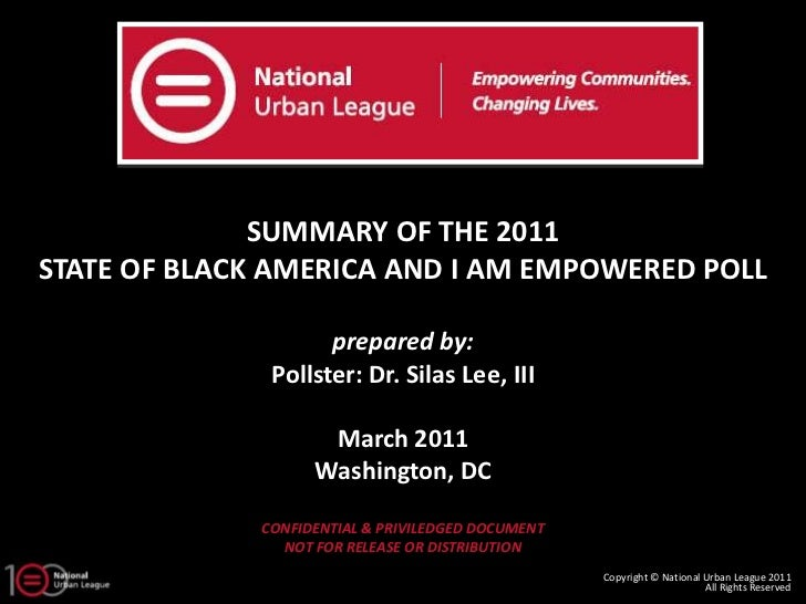 SUMMARY OF THE 2011STATE OF BLACK AMERICA AND I AM EMPOWERED POLL                     prepared by:               Pollster:...