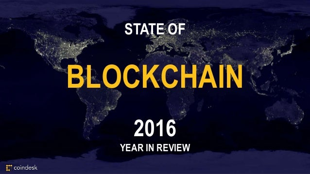 STATE OF BLOCKCHAIN 2016 YEAR IN REVIEW