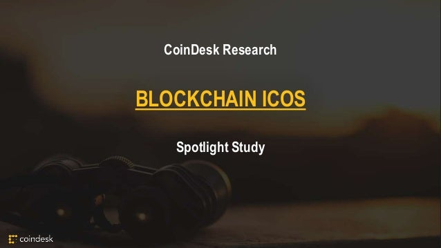 CoinDesk Research BLOCKCHAIN ICOS Spotlight Study