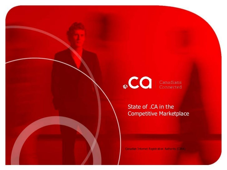 State of .CA in the Competitive Marketplace<br />Canadian Internet Registration Authority (CIRA)<br />