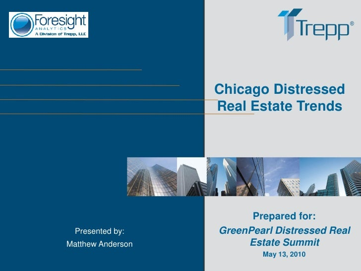 Chicago Distressed                    Real Estate Trends                              Prepared for:   Presented by:    Gre...