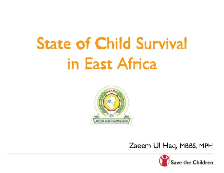 State of Child Survival     in East Africa              Zaeem Ul Haq, MBBS, MPH