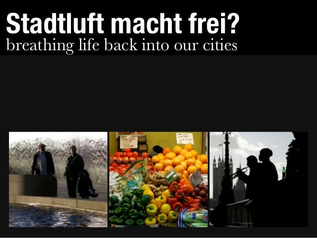 Stadtluft macht frei?breathing life back into our cities