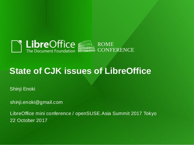 shinji.enoki@gmail.com State of CJK issues of LibreOffice LibreOffice mini conference / openSUSE.Asia Summit 2017 Tokyo 22...