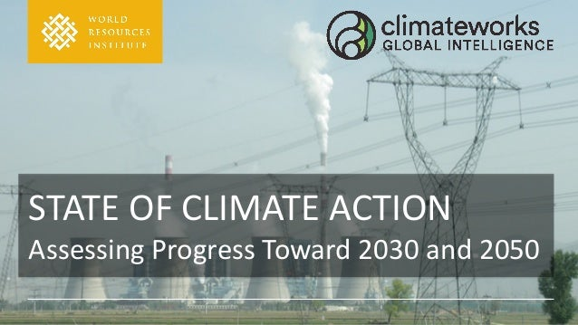 STATE OF CLIMATE ACTION Assessing Progress Toward 2030 and 2050