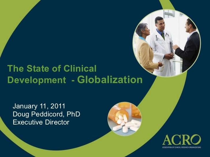 The State of Clinical  Development  -  Globalization January 11, 2011 Doug Peddicord, PhD Executive Director