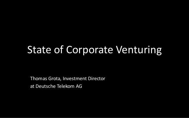 State of Corporate Venturing Thomas Grota, Investment Director at Deutsche Telekom AG