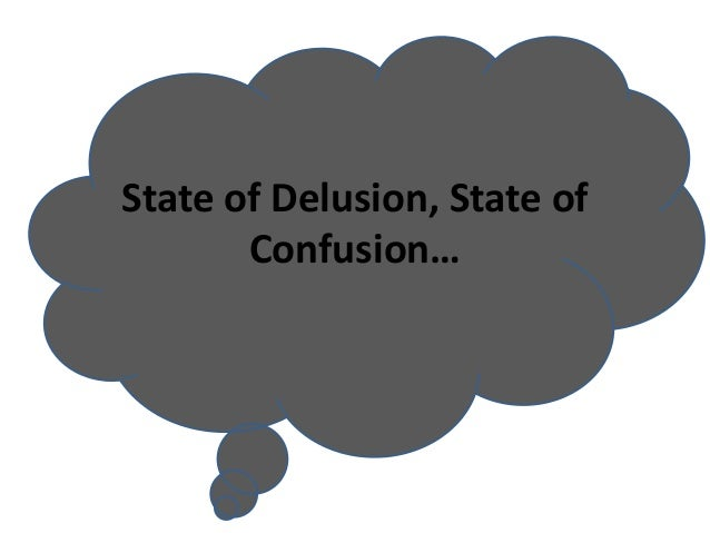 State of Delusion, State of Confusion…