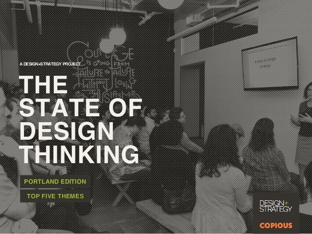 THE STATE OF DESIGN THINKING! PORTLAND EDITION! A DESIGN+STRATEGY PROJECT! TOP FIVE THEMES