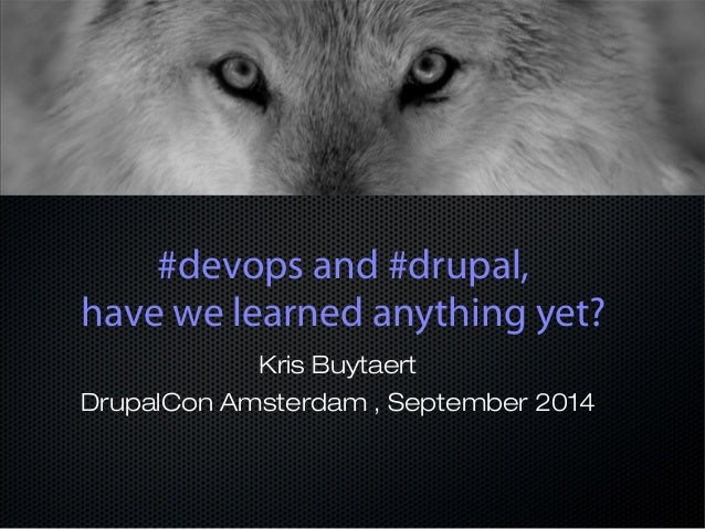 #devops and #drupal,  have we learned anything yet?  Kris Buytaert  DrupalCon Amsterdam , September 2014