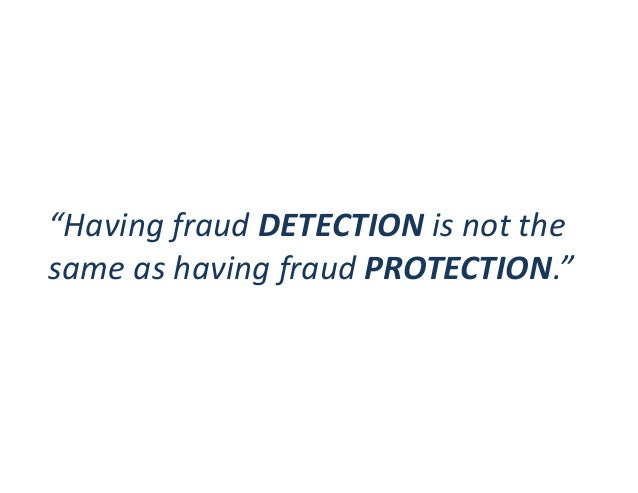 """""""Having fraud DETECTION is not the same as having fraud PROTECTION."""""""