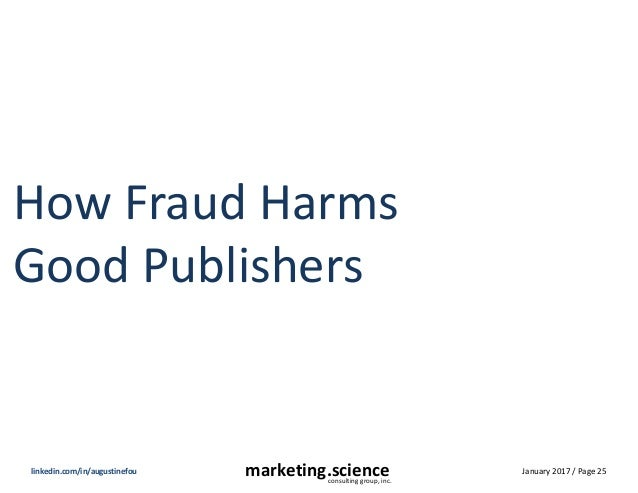 January 2017 / Page 25marketing.scienceconsulting group, inc. linkedin.com/in/augustinefou How Fraud Harms Good Publishers