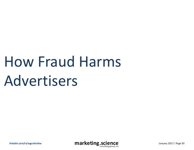 January 2017 / Page 30marketing.scienceconsulting group, inc. linkedin.com/in/augustinefou How Fraud Harms Advertisers