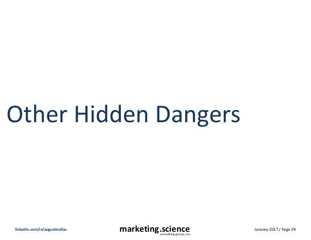 January 2017 / Page 39marketing.scienceconsulting group, inc. linkedin.com/in/augustinefou Other Hidden Dangers