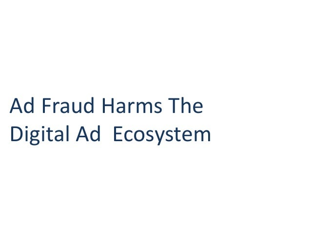 Ad Fraud Harms The Digital Ad Ecosystem