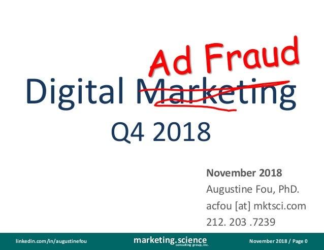November 2018 / Page 0marketing.scienceconsulting group, inc. linkedin.com/in/augustinefou Digital Marketing Q4 2018 Novem...