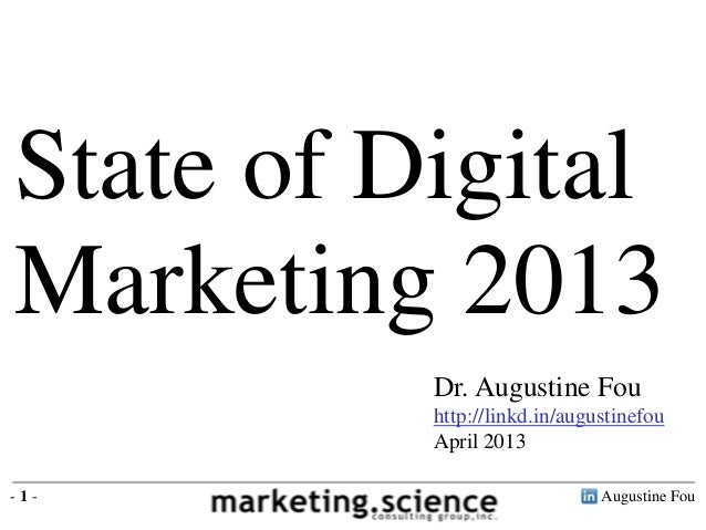 Augustine Fou- 1 -Dr. Augustine Fouhttp://linkd.in/augustinefouApril 2013State of DigitalMarketing 2013