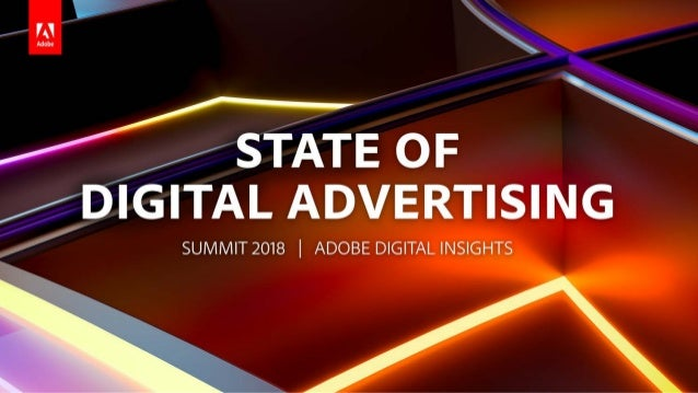 STATE OF DIGITAL ADVERTISING: SUMMIT 2018 Methodology Most comprehensive and accurate report of its kind in industry Based...