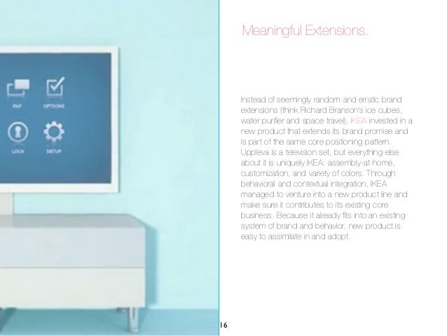 Meaningful Extensions.     Instead of seemingly random and erratic brand     extensions (think Richard Branson's ice cubes...