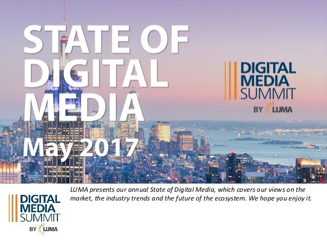 LUMA	presents	our	annual	State	of	Digital	Media,	which	covers	our	views	on	the	 market,	the	industry	trends	and	the	future...