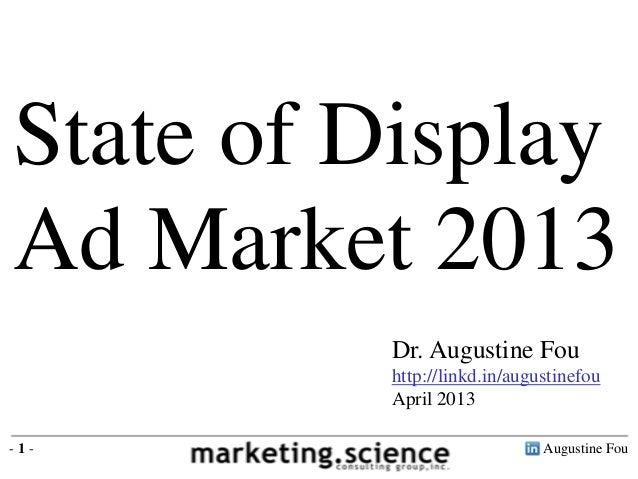 Augustine Fou- 1 -Dr. Augustine Fouhttp://linkd.in/augustinefouApril 2013State of DisplayAd Market 2013