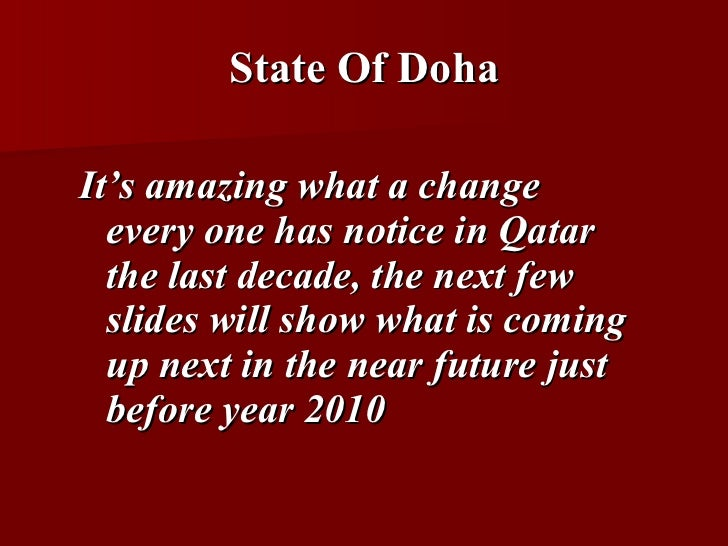 State Of Doha <ul><li>It's amazing what a change every one has notice in Qatar the last decade, the next few slides will s...