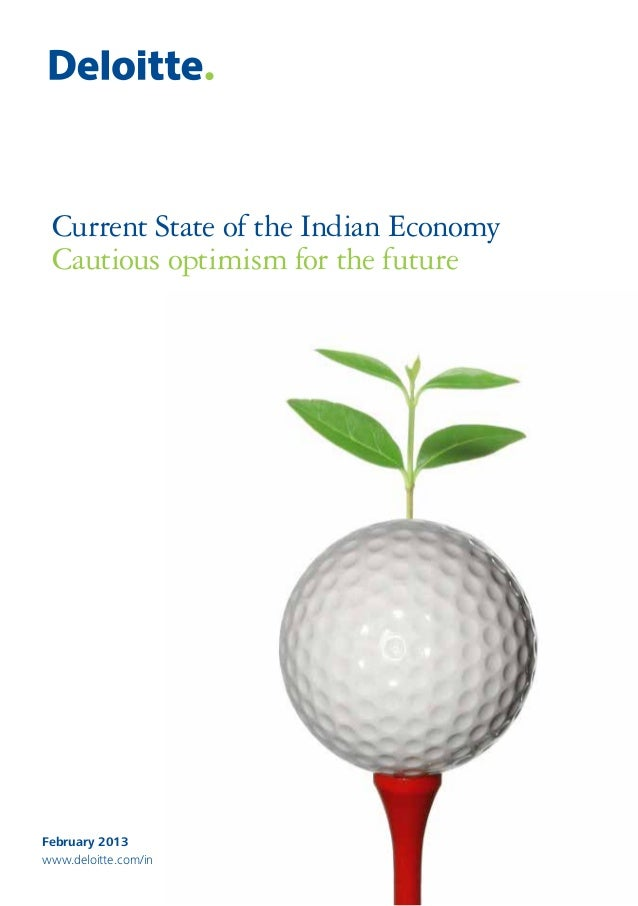 Current State of the Indian EconomyCautious optimism for the futureFebruary 2013www.deloitte.com/in
