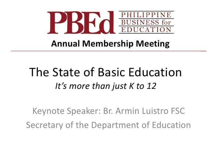 Annual Membership MeetingThe State of Basic Education       It's more than just K to 12 Keynote Speaker: Br. Armin Luistro...