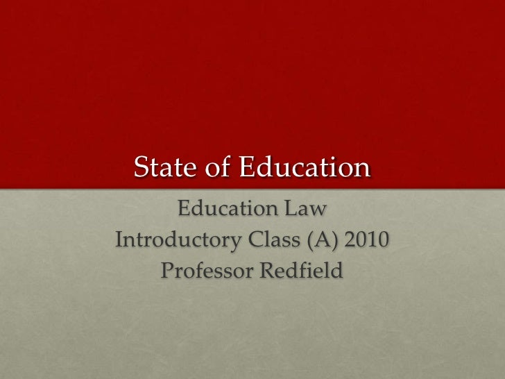 State of Education       Education Law Introductory Class (A) 2010      Professor Redfield