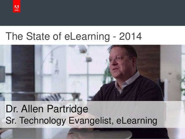 The State of eLearning - 2014 Dr. Allen Partridge Sr. Technology Evangelist, eLearning