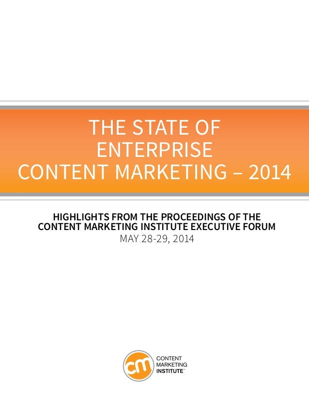 The State Of Enterprise Content Marketing – 2014 Highlights from the proceedings of the content marketing institute execut...