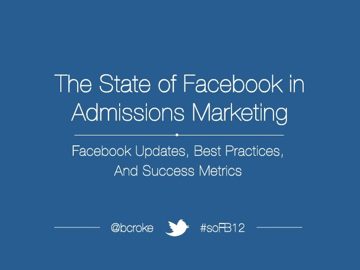 The State of Facebook in Admissions Marketing                 Ÿ	   Facebook Updates, Best Practices,        And Success M...