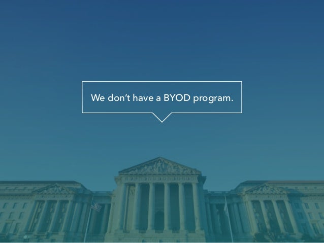 Feds: You have a BYOD program whether you like it or not Slide 2