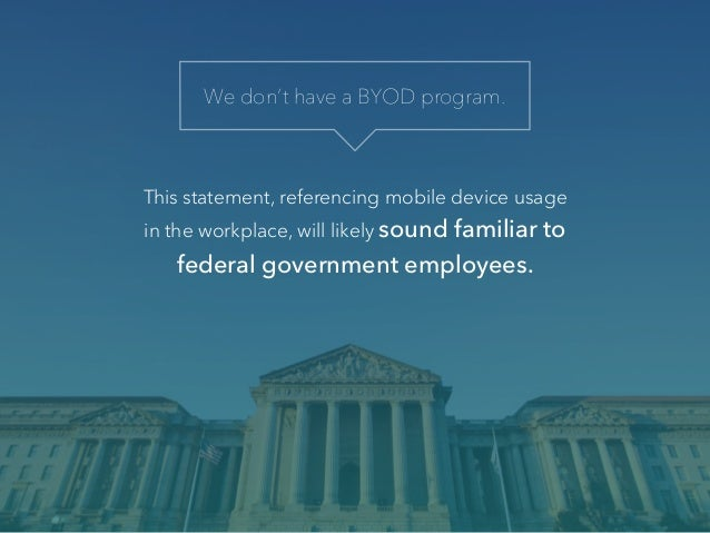 Feds: You have a BYOD program whether you like it or not Slide 3