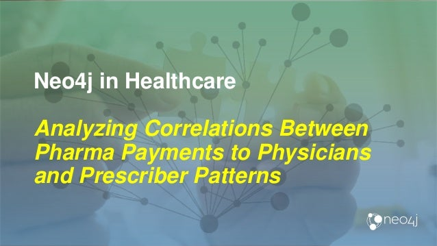 Neo4j in Healthcare Analyzing Correlations Between Pharma Payments to Physicians and Prescriber Patterns